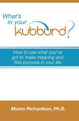 What's in Your Kubburd? How to Use What You've Got to Make Meaning and Find Purpose in Your Life