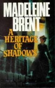 A Heritage of Shadows by Madeleine Brent
