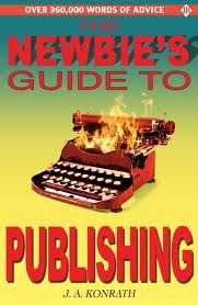 The Newbie's Guide to Publishing by J.A. Konrath
