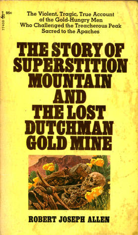 The Story of Superstition Mountain and the Lost Dutchman Gold Mine