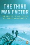 Third Man Factor,The: The Secret To Survival In Extreme Environments