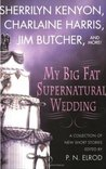 My Big Fat Supernatural Wedding (There Be Pirates, #1; Kit and Olivia, #2; Nightcreature, #5.5; Sookie Stackhouse, #6.1; The Dresden Files, #7.5; Dark-Hunter, #6.25)