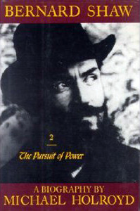 Bernard Shaw, The Pursuit of Power by Michael Holroyd