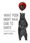 What Pooh Might Have Said to Dante and Other Futile Speculations