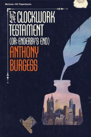 The Clockwork Testament, Or, Enderby's End by Anthony Burgess