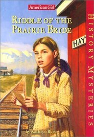 Riddle of the Prairie Bride by Kathryn Reiss