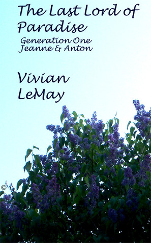 The Last Lord of Paradise-Generation One: Jeanne and Anton (The Last Lord of Paradise a Family Saga of Early Michigan French #1)