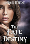 The Fate of Destiny by Danielle Bourdon