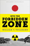 Into the Forbidden Zone: A Trip through Hell & High Water in Post-earthquake Japan