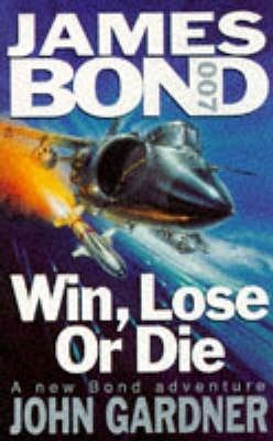 Win, Lose or Die by John  Gardner