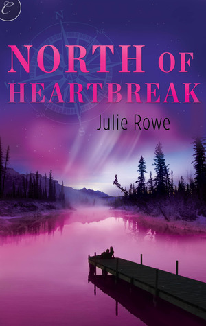 North of Heartbreak by Julie Rowe