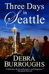 Three Days in Seattle by Debra Burroughs