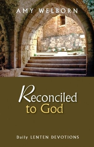 Reconciled to God - Daily Lenten Devotions by Amy Welborn
