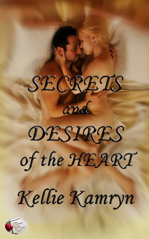 Secrets and Desires of the Heart by Kellie Kamryn