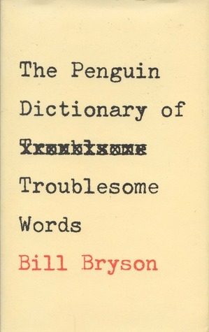 The Penguin Dictionary Of Troublesome Words by Bill Bryson