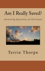 Am I Really Saved? Answering Questions of Christians by Terrie Thorpe