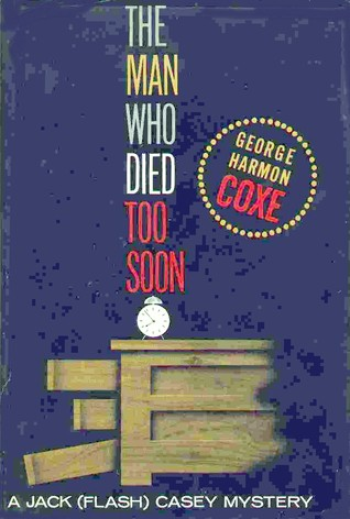 The Man Who Died Too Soon by George Harmon Coxe