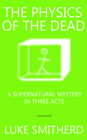 The Physics Of The Dead by Luke Smitherd