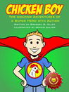 Chicken Boy: The Amazing Adventures of a Super Hero with Autism