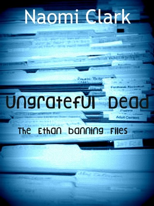 Ungrateful Dead (The Ethan Banning Files, #1)
