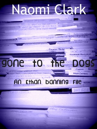 Gone To The Dogs (an Ethan Banning file) by Naomi Clark