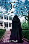 The Tragedy of Knowledge by Rachael Wade