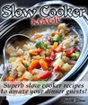 Slow Cooker Magic: Superb slow cooker recipes to amaze your guests