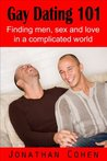 Gay Dating 101: Finding Men, Sex and Love in A Complicated World