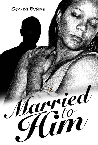 Married to Him by Senica Evans