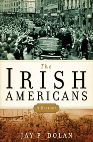 The Irish Americans by Jay P. Dolan