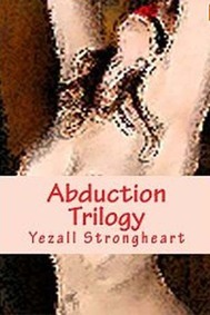 Abduction Trilogy by Yezall Strongheart