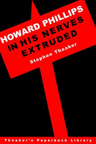 Howard Phillips in His Nerves Extruded