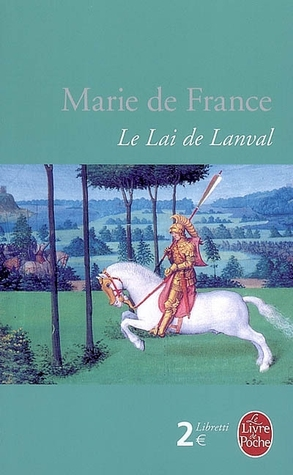 marie de fraince s lanval a review Marie de france's 'lanval' (abrams, 2006 p 142-157) is a 12th century lais that tells the tale of a knight who is caught between two different worlds that of.