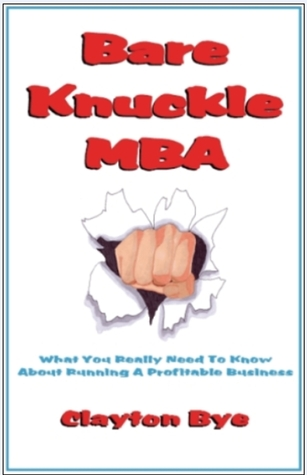Bare Knuckle MBA by Clayton Clifford Bye