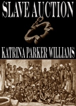Slave Auction by Katrina Parker Williams