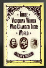 Three Victorian Women Who Changed Their World: Josephine Butler, Octavia Hill, Florence Nightingale
