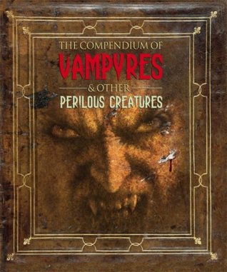 The Compendium Of Vampyres & Other Perilous Creatures by Mary-Jane Knight