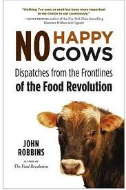 Read No Happy Cows: Dispatches from the Frontlines of the Food Revolution ePub by John Robbins