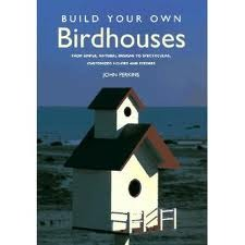 Build Your Own Birdhouses and Feeders