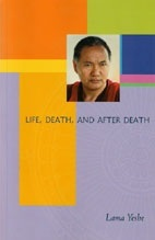 Life, Death and After Death by Lama Thubten Yeshe
