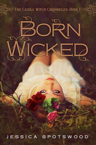 Born Wicked (The Cahill Witch Chronicles #1)  - Jessica Spotswood