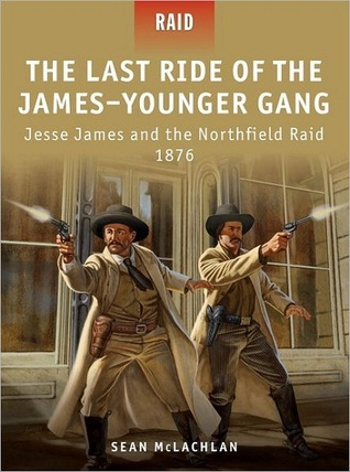 The Last Ride of the James-Younger Gang & Jesse James & the Northfield Raid 1876