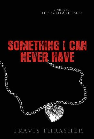 Something I Can Never Have by Travis Thrasher