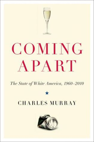 Coming Apart:  The State of White America, 1960 - 2010