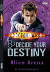 Alien Arena (Doctor Who: Decide Your Destiny, #2)