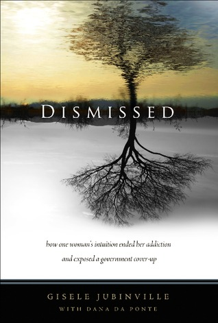 Dismissed: How One Woman's Intuition Ended Her Addiction and Exposed a Government Cover-Up (Print Edition)