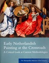 Early Netherlandish Painting at the Crossroads: A Critical Look at Current Methodologies: The Metropolitan Museum of Art Symposia