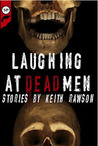 Laughing at Dead Men by Keith Rawson