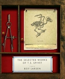 Selected Works Of T S Spivet,The by Reif Larsen