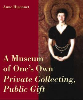 A Museum of One's Own: Private Collecting, Public Gift